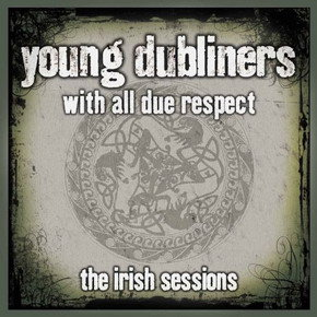 "Young Dubliners - ""With All Due Respect - The Irish Sessions"""